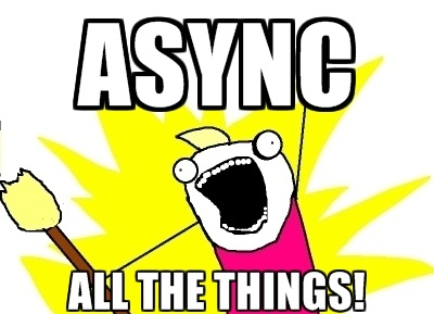 async_all_the_things-1.jpg